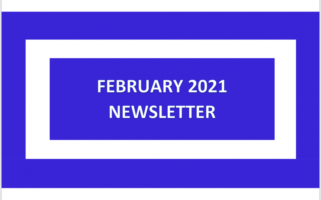 Our February 2021 Newsletter is Available to View Now