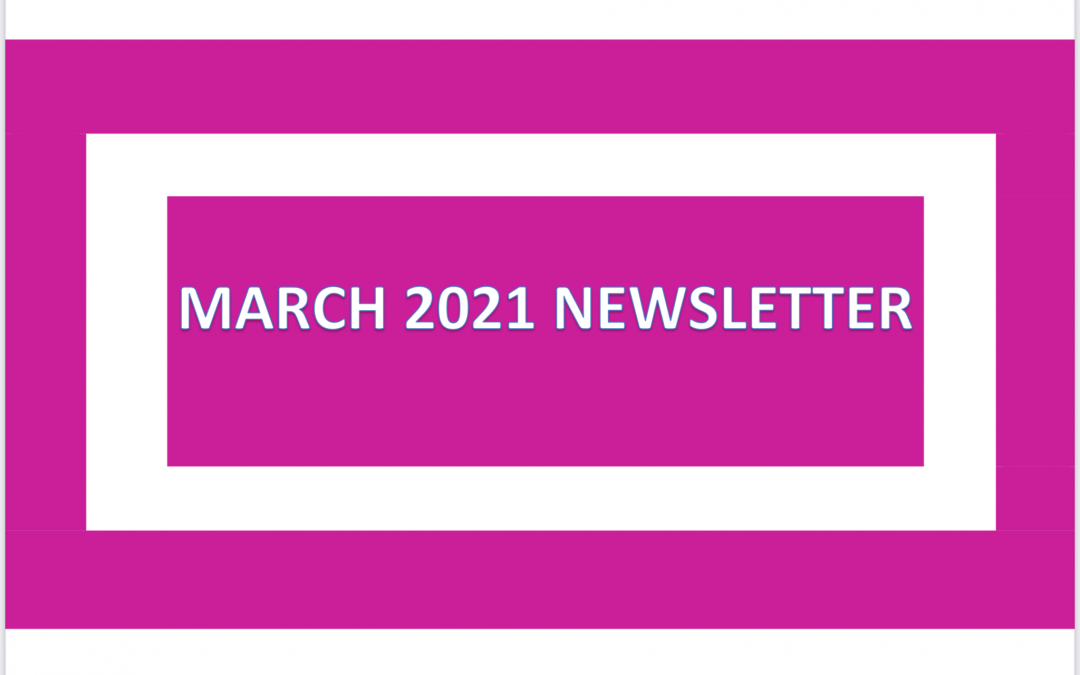 Our March 2021 Newsletter is Available to View Now